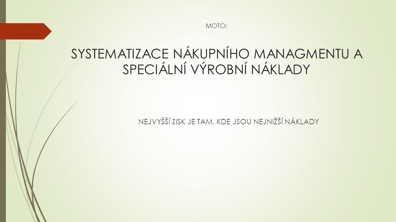 MOTO: SYSTEMATIZACE NÁKUPNÍHO MANAGMENTU A SPECIÁLNÍ VÝROBNÍ NÁKLADY