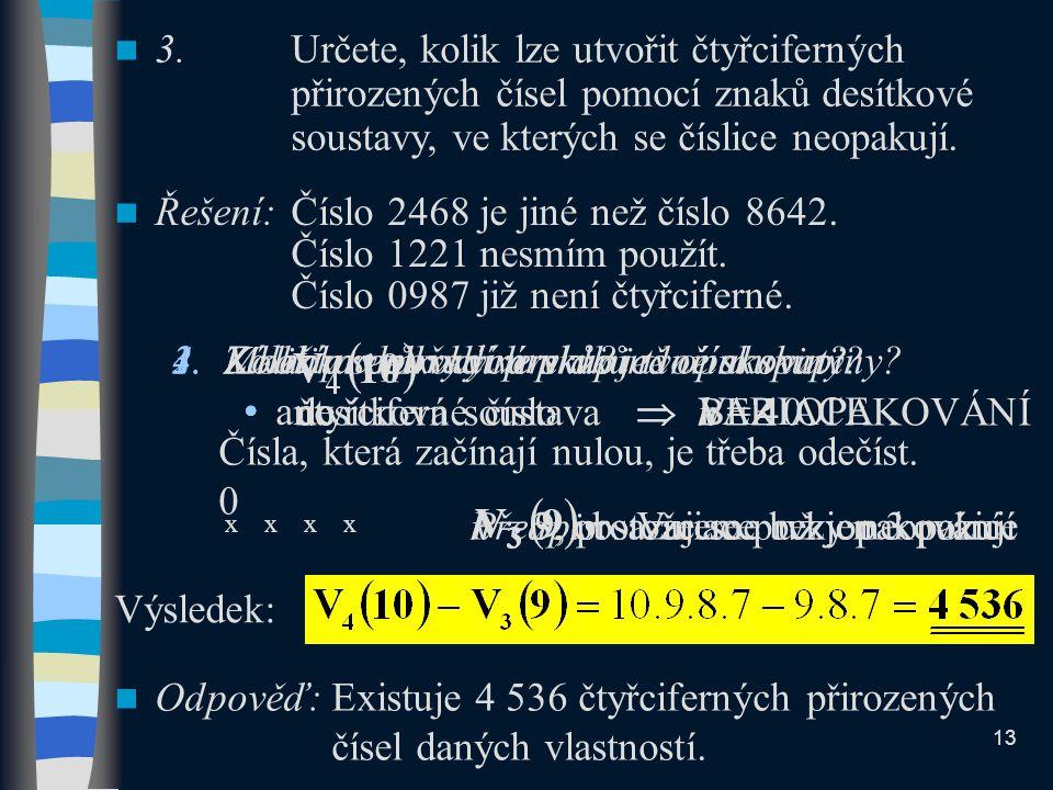 Řešení: Číslo 2468 je jiné než číslo 8642. Číslo 1221 nesmím použít.