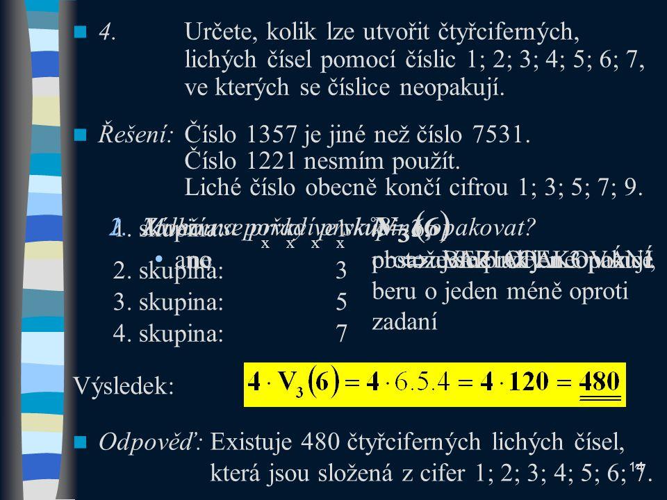 Řešení: Číslo 1357 je jiné než číslo 7531. Číslo 1221 nesmím použít.