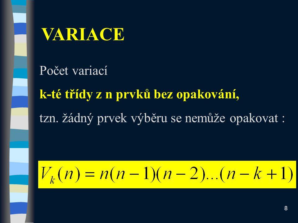 VARIACE Počet variací k-té třídy z n prvků bez opakování,