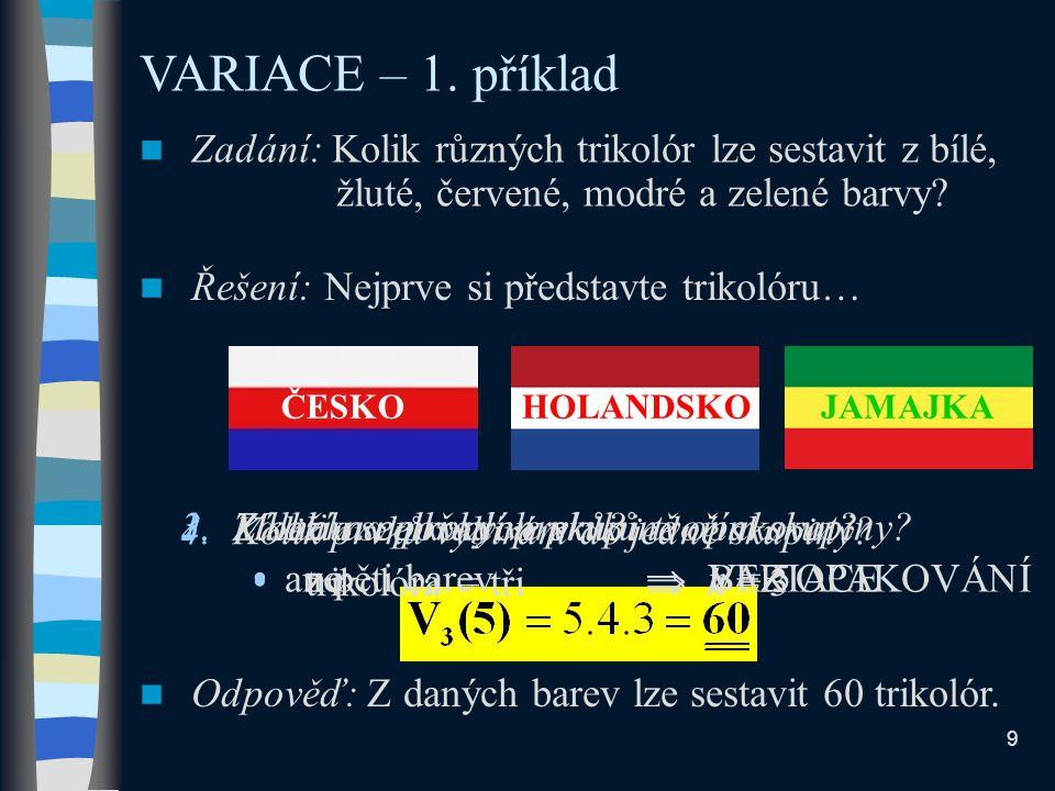 VARIACE – 1. příklad Zadání: Kolik různých trikolór lze sestavit z bílé, žluté, červené, modré a zelené barvy