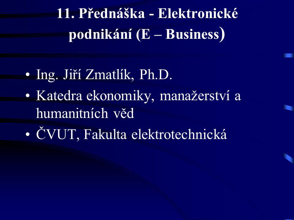 11. Přednáška - Elektronické podnikání (E – Business)
