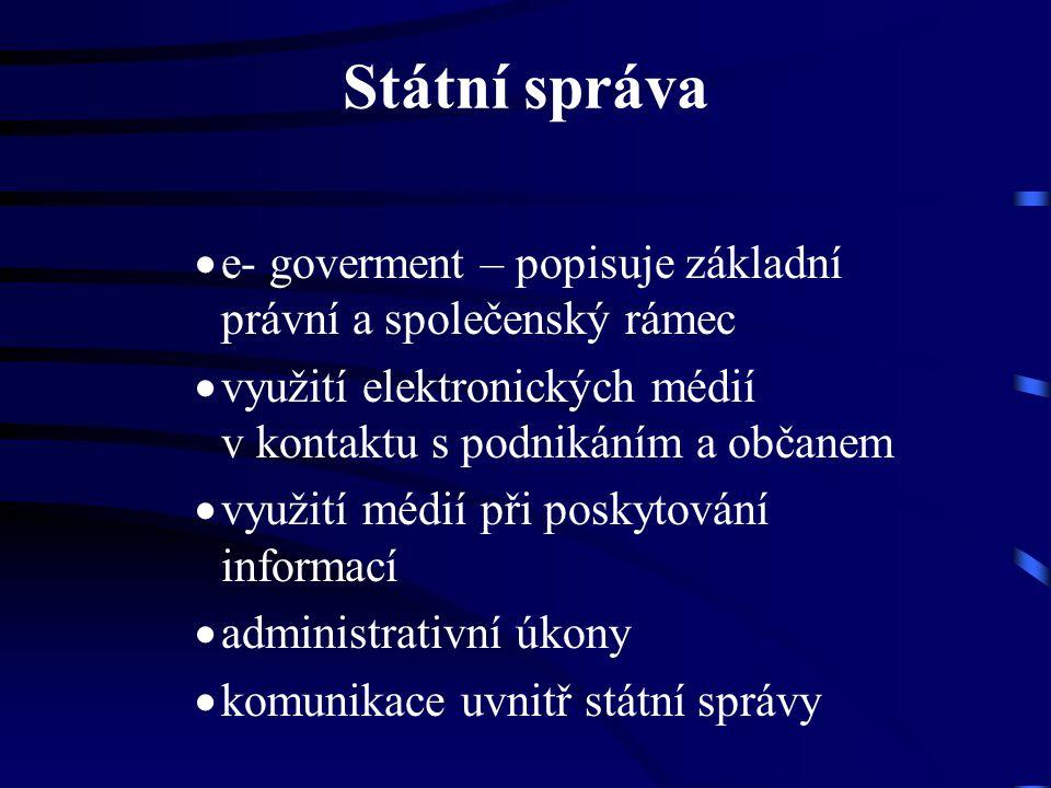Státní správa e- goverment – popisuje základní právní a společenský rámec. využití elektronických médií v kontaktu s podnikáním a občanem.