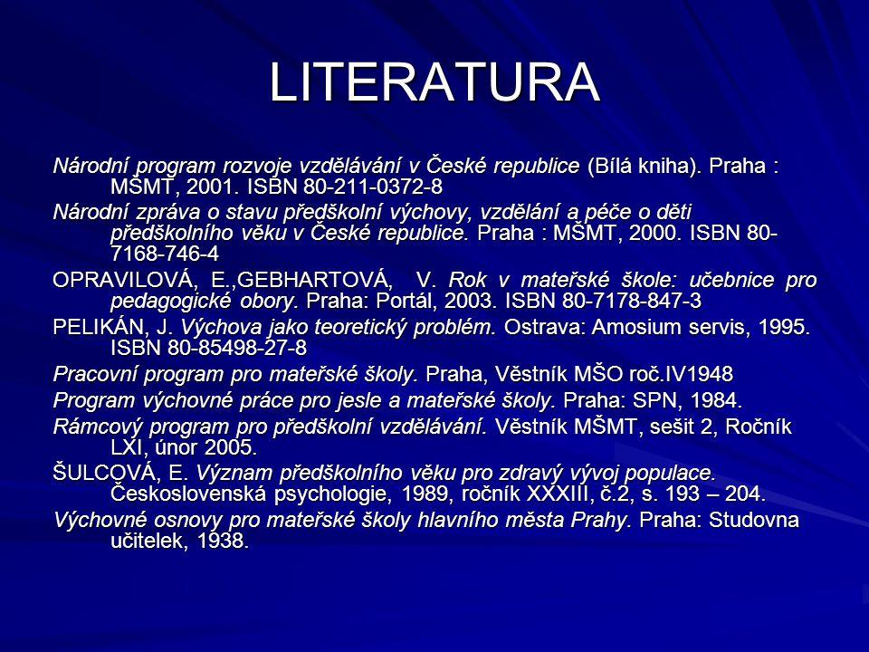 LITERATURA Národní program rozvoje vzdělávání v České republice (Bílá kniha). Praha : MŠMT, 2001. ISBN 80-211-0372-8.