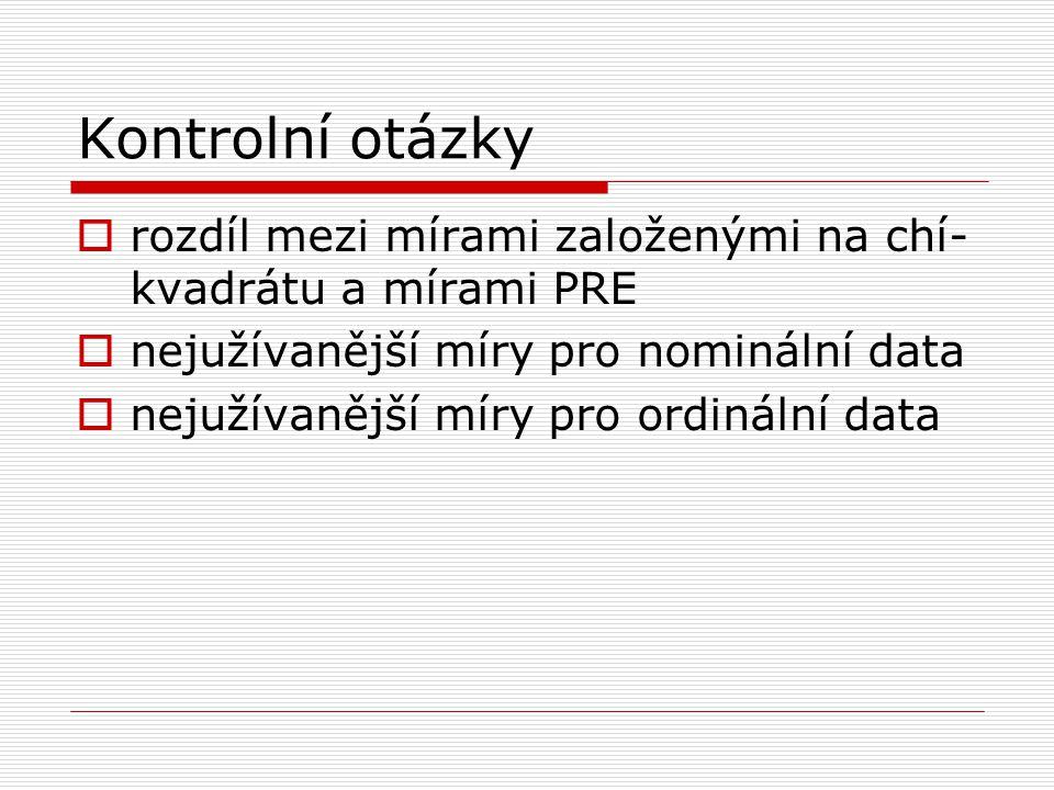 Kontrolní otázky rozdíl mezi mírami založenými na chí-kvadrátu a mírami PRE. nejužívanější míry pro nominální data.