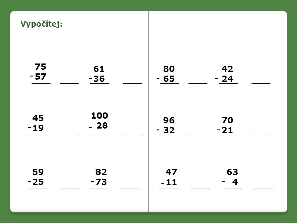Vypočítej: 75. 57. 61. 36. 80. 65. 42. 24. - - - - 100. 28. 45. 19. 96. 32. 70. 21.