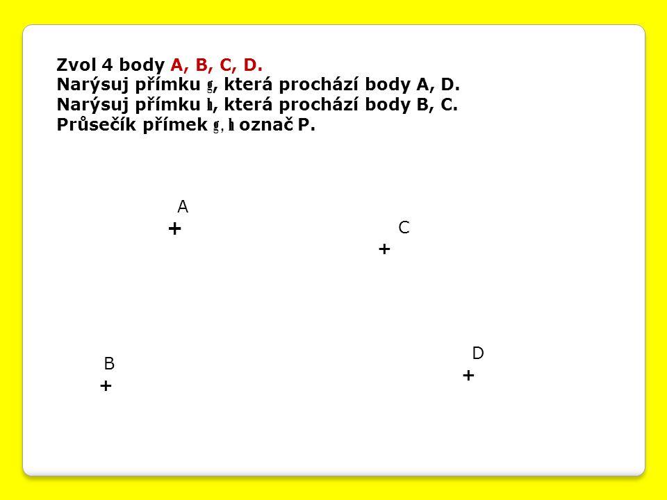 + Zvol 4 body A, B, C, D. Narýsuj přímku g, která prochází body A, D.