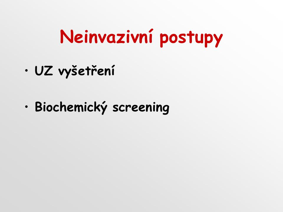 Neinvazivní postupy UZ vyšetření Biochemický screening