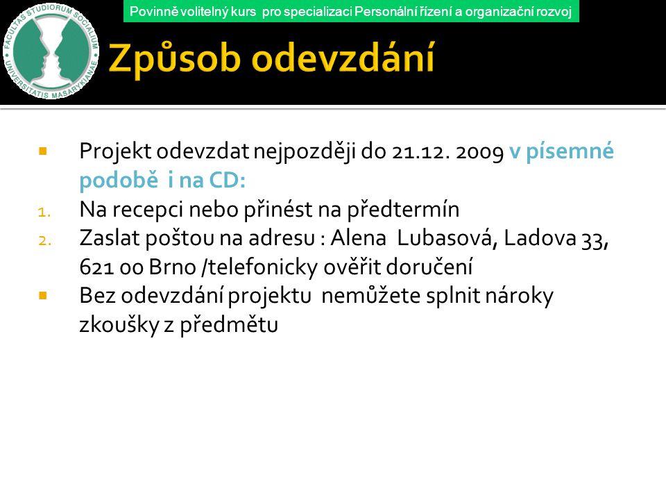 Způsob odevzdání Projekt odevzdat nejpozději do 21.12. 2009 v písemné podobě i na CD: Na recepci nebo přinést na předtermín.