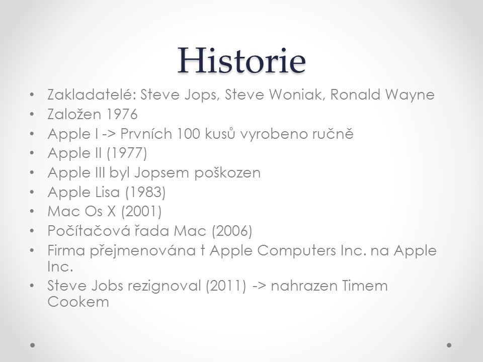 Historie Zakladatelé: Steve Jops, Steve Woniak, Ronald Wayne