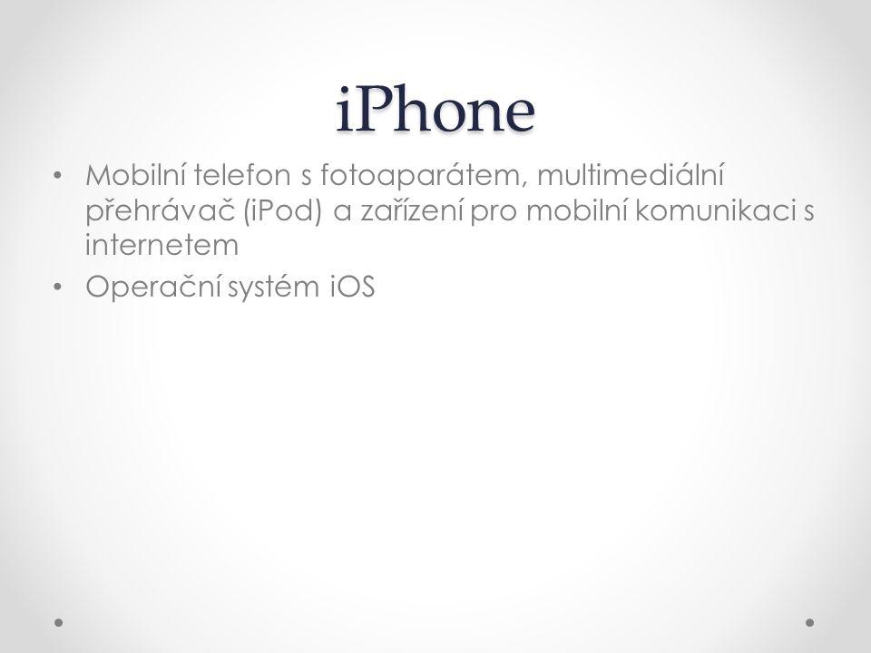 iPhone Mobilní telefon s fotoaparátem, multimediální přehrávač (iPod) a zařízení pro mobilní komunikaci s internetem.