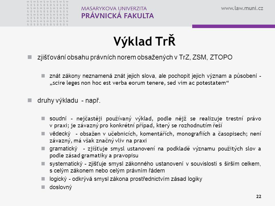 Výklad TrŘ zjišťování obsahu právních norem obsažených v TrZ, ZSM, ZTOPO.