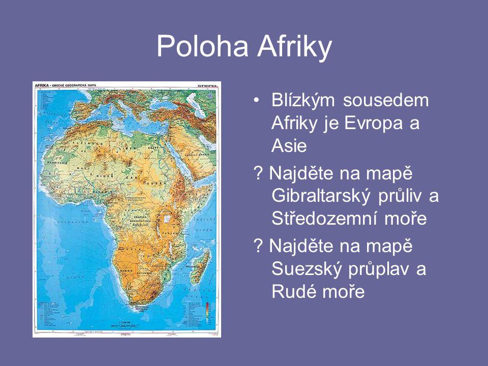 Poloha Afriky Blízkým sousedem Afriky je Evropa a Asie