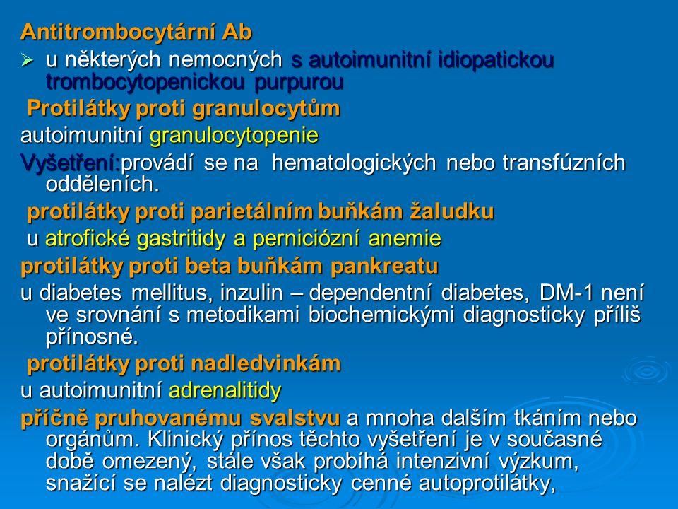Antitrombocytární Ab u některých nemocných s autoimunitní idiopatickou trombocytopenickou purpurou.