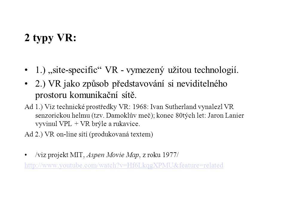 """2 typy VR: 1.) """"site-specific VR - vymezený užitou technologií."""