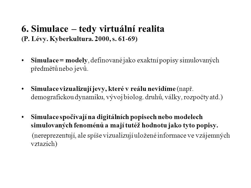 6. Simulace – tedy virtuální realita (P. Lévy. Kyberkultura. 2000, s