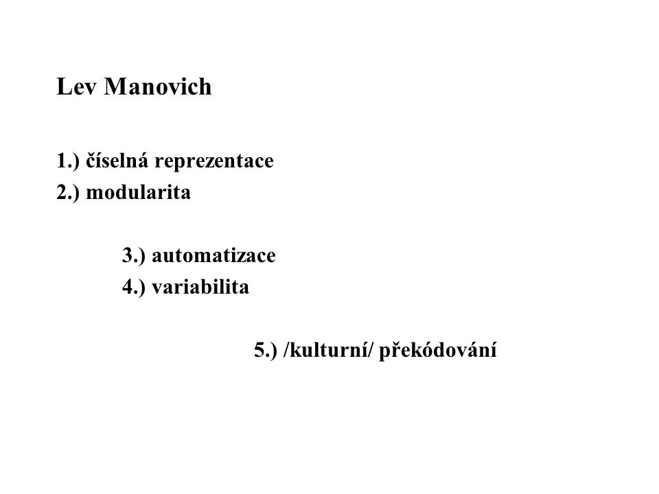 Lev Manovich 1.) číselná reprezentace 2.) modularita 3.) automatizace