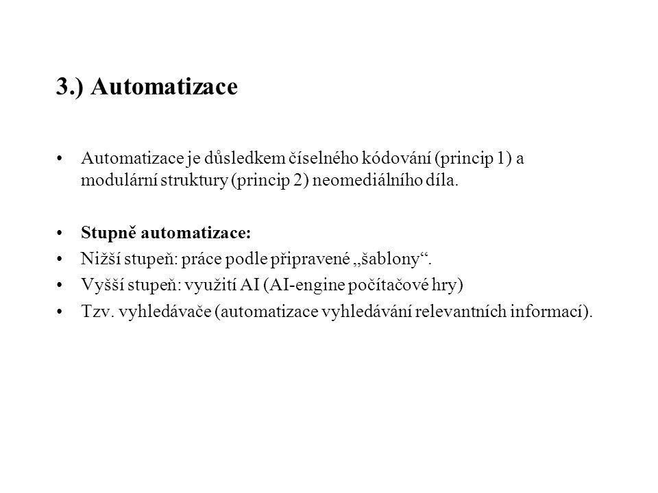 3.) Automatizace Automatizace je důsledkem číselného kódování (princip 1) a modulární struktury (princip 2) neomediálního díla.