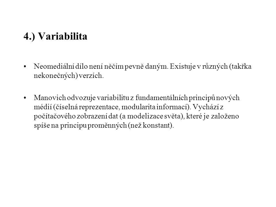 4.) Variabilita Neomediální dílo není něčím pevně daným. Existuje v různých (takřka nekonečných) verzích.