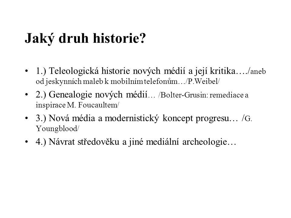 Jaký druh historie 1.) Teleologická historie nových médií a její kritika…./aneb od jeskynních maleb k mobilním telefonům…/P.Weibel/