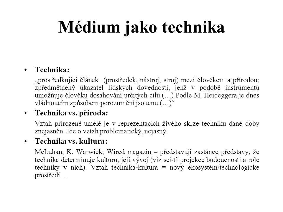 Médium jako technika Technika: Technika vs. příroda: