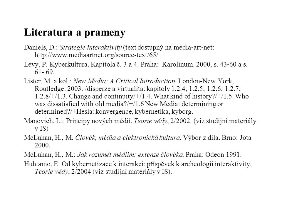 Literatura a prameny Daniels, D.: Strategie interaktivity (text dostupný na media-art-net: http://www.mediaartnet.org/source-text/65/