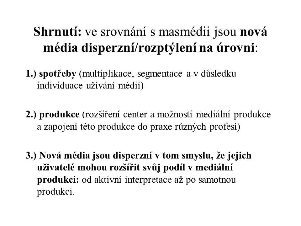 Shrnutí: ve srovnání s masmédii jsou nová média disperzní/rozptýlení na úrovni: