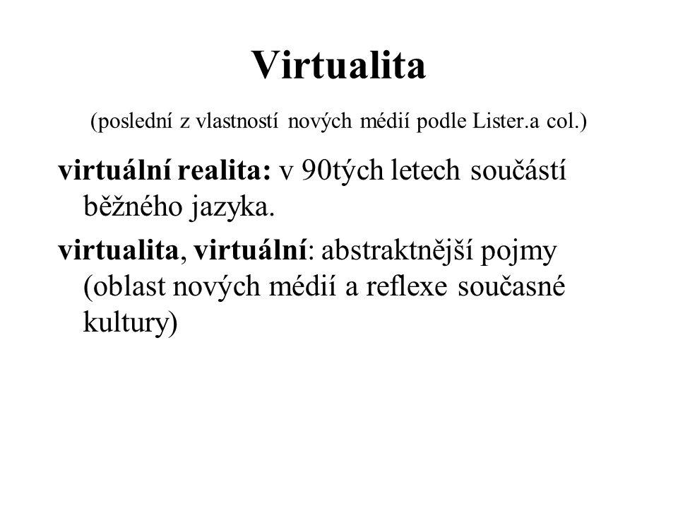 Virtualita (poslední z vlastností nových médií podle Lister.a col.)