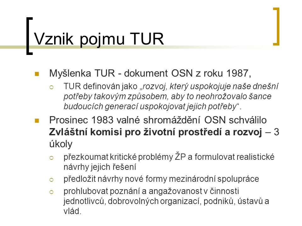 Vznik pojmu TUR Myšlenka TUR - dokument OSN z roku 1987,