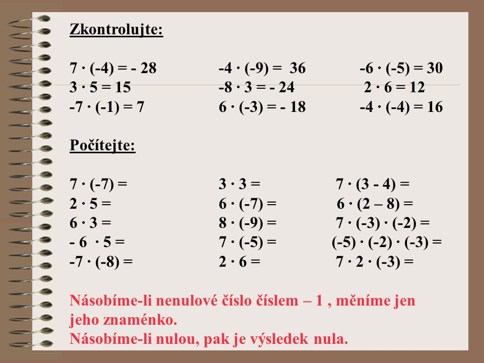 Zkontrolujte: 7 · (-4) = - 28 -4 · (-9) = 36 -6 · (-5) = 30. 3 · 5 = 15 -8 · 3 = - 24 2 · 6 = 12.