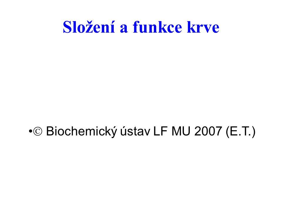 Složení a funkce krve  Biochemický ústav LF MU 2007 (E.T.)