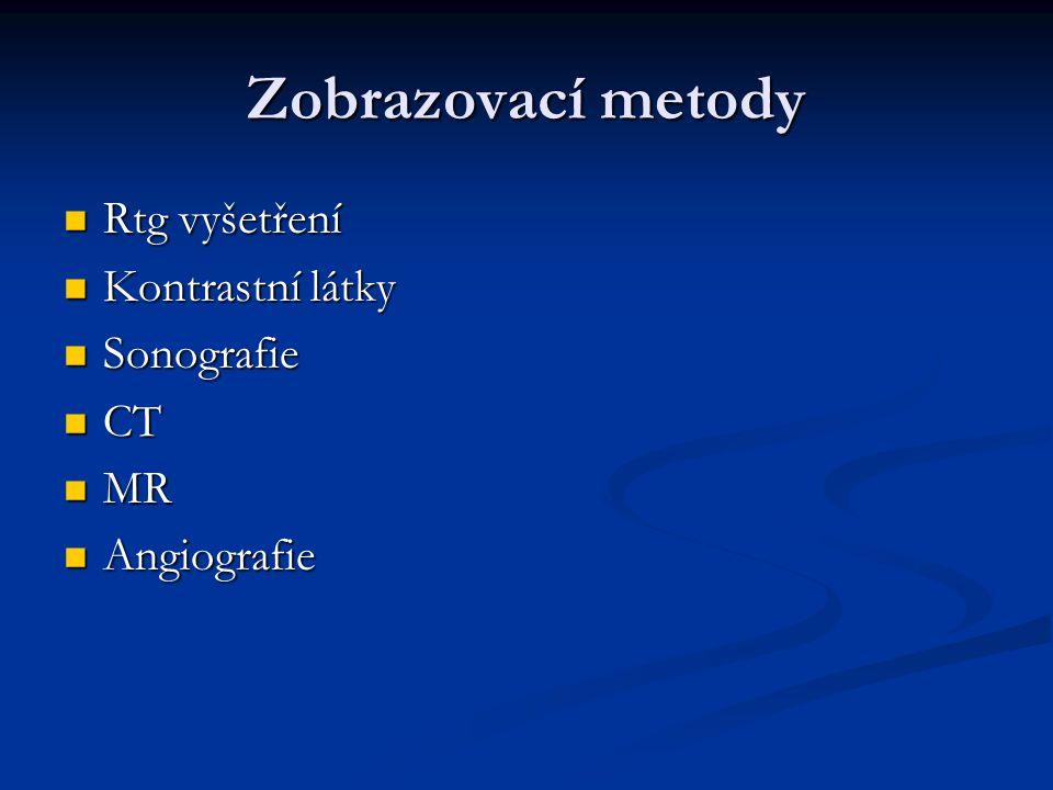 Zobrazovací metody Rtg vyšetření Kontrastní látky Sonografie CT MR
