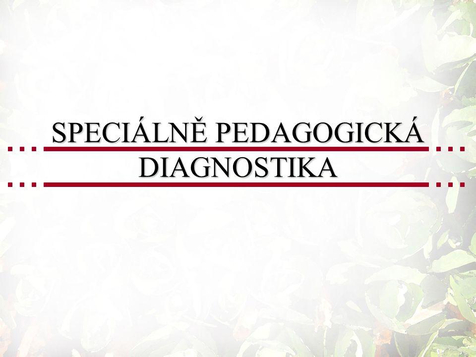 SPECIÁLNĚ PEDAGOGICKÁ DIAGNOSTIKA