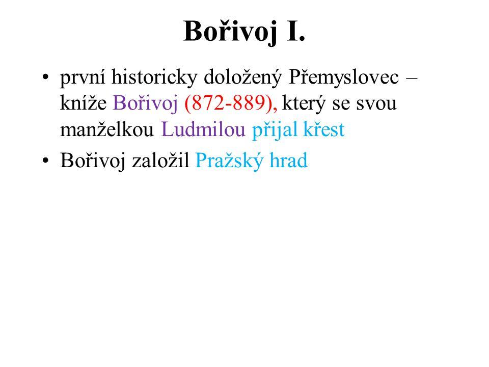 Bořivoj I. první historicky doložený Přemyslovec – kníže Bořivoj (872-889), který se svou manželkou Ludmilou přijal křest.