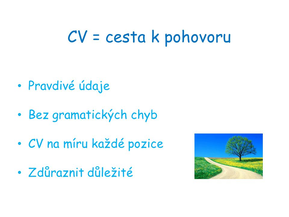 CV = cesta k pohovoru Pravdivé údaje Bez gramatických chyb
