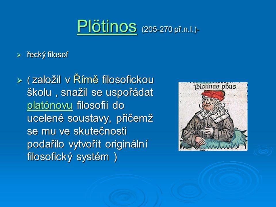 Plötinos (205-270 př.n.l.)- řecký filosof.