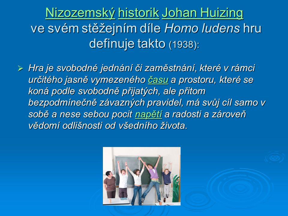 Nizozemský historik Johan Huizing ve svém stěžejním díle Homo ludens hru definuje takto (1938):