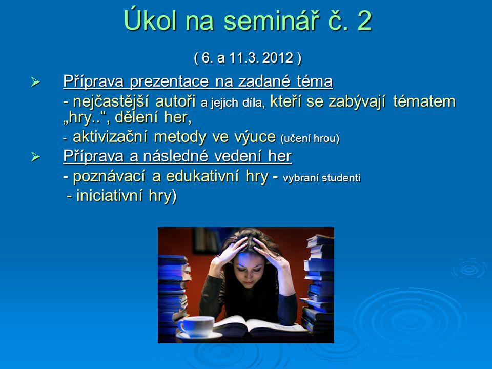 Úkol na seminář č. 2 ( 6. a 11.3. 2012 ) Příprava prezentace na zadané téma.