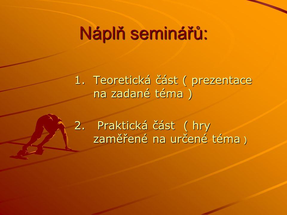 Náplň seminářů: Teoretická část ( prezentace na zadané téma )
