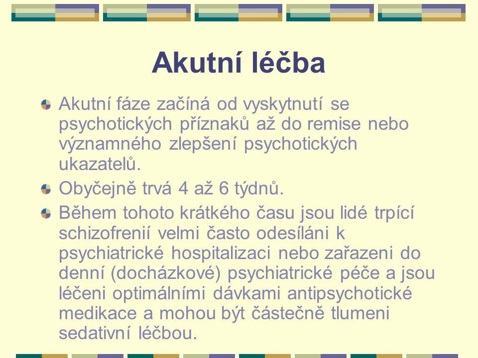 Akutní léčba Akutní fáze začíná od vyskytnutí se psychotických příznaků až do remise nebo významného zlepšení psychotických ukazatelů.