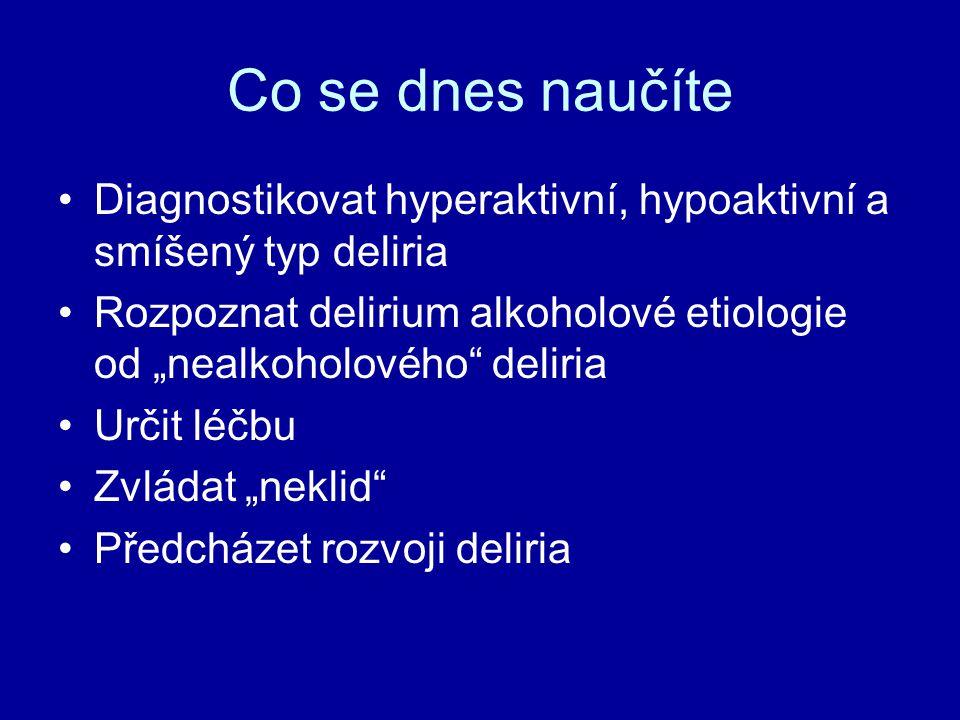 Co se dnes naučíte Diagnostikovat hyperaktivní, hypoaktivní a smíšený typ deliria.