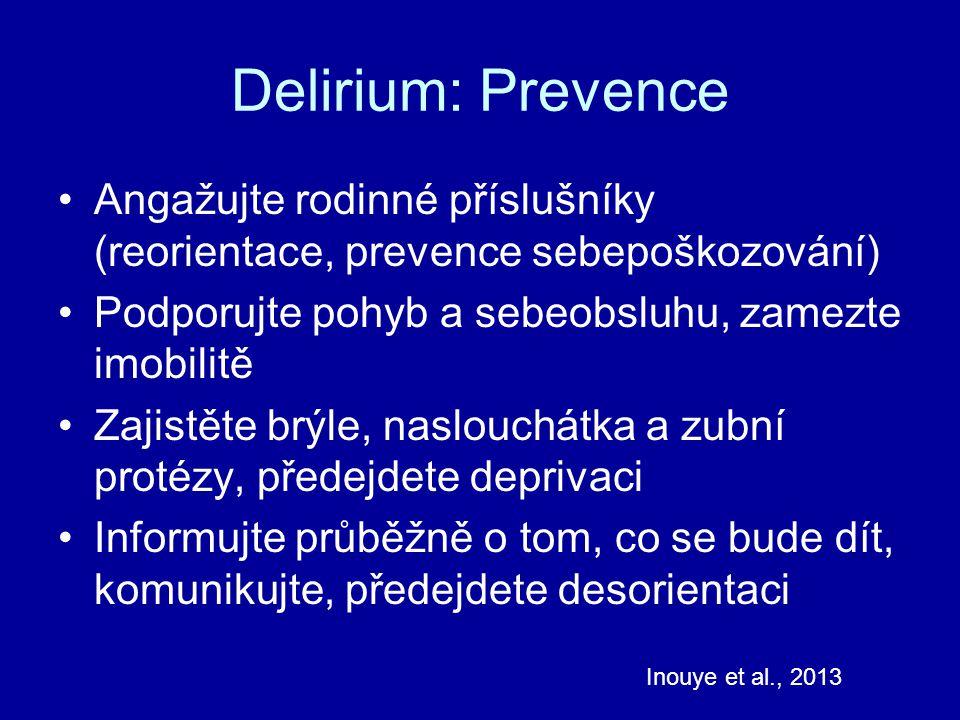 Delirium: Prevence Angažujte rodinné příslušníky (reorientace, prevence sebepoškozování) Podporujte pohyb a sebeobsluhu, zamezte imobilitě.
