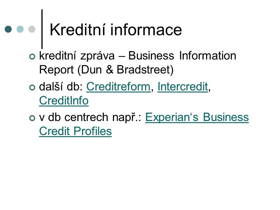 Kreditní informace kreditní zpráva – Business Information Report (Dun & Bradstreet) další db: Creditreform, Intercredit, CreditInfo.