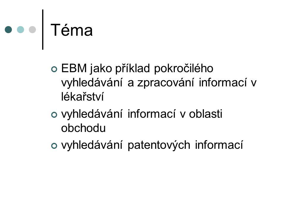Téma EBM jako příklad pokročilého vyhledávání a zpracování informací v lékařství. vyhledávání informací v oblasti obchodu.
