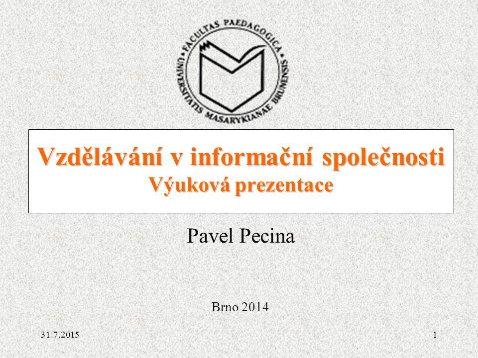 Vzdělávání v informační společnosti Výuková prezentace Pavel Pecina Brno 2014