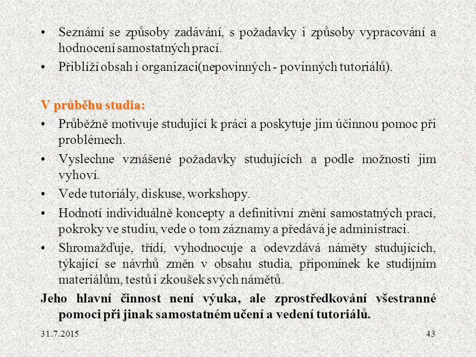 Přiblíží obsah i organizaci(nepovinných - povinných tutoriálů).