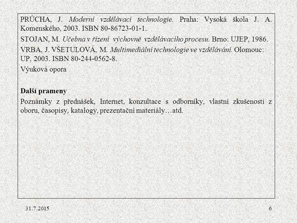 PRŮCHA, J. Moderní vzdělávací technologie. Praha: Vysoká škola J. A