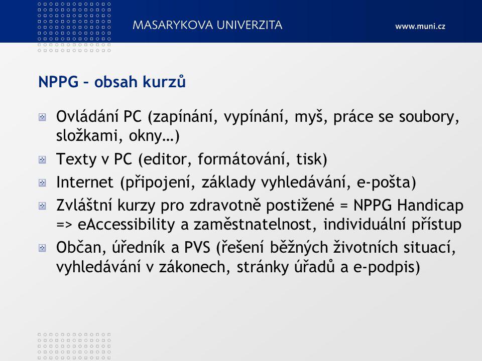 NPPG – obsah kurzů Ovládání PC (zapínání, vypínání, myš, práce se soubory, složkami, okny…) Texty v PC (editor, formátování, tisk)