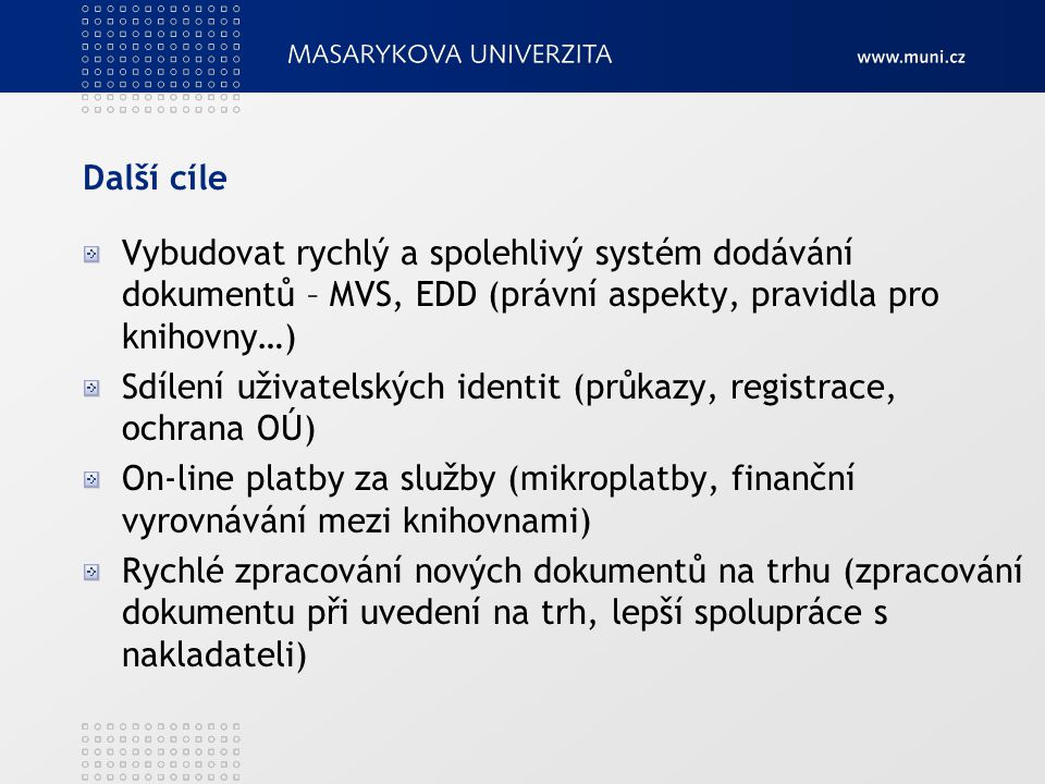 Další cíle Vybudovat rychlý a spolehlivý systém dodávání dokumentů – MVS, EDD (právní aspekty, pravidla pro knihovny…)