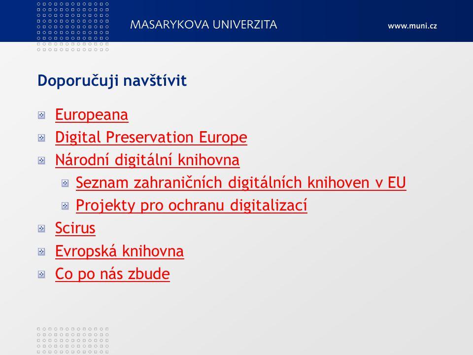 Doporučuji navštívit Europeana. Digital Preservation Europe. Národní digitální knihovna. Seznam zahraničních digitálních knihoven v EU.